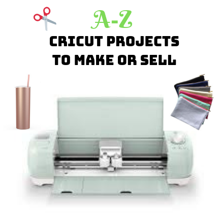 A-Z Cricut Projects to Make or Sell -